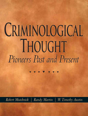 Criminological Thought Pioneers Past and Present by Robert J. Mutchnick, Randy Martin, W.Timothy Austin