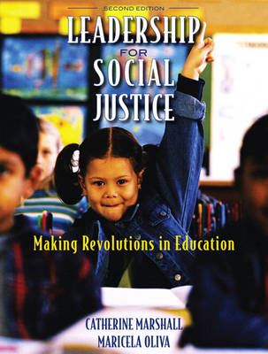 Leadership for Social Justice Making Revolutions in Education by Catherine Marshall, Maricela Oliva