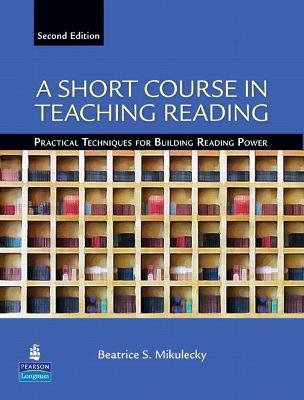 A Short Course in Teaching Reading: Practical Techniques for Building Reading Power by Beatrice S. Mikulecky