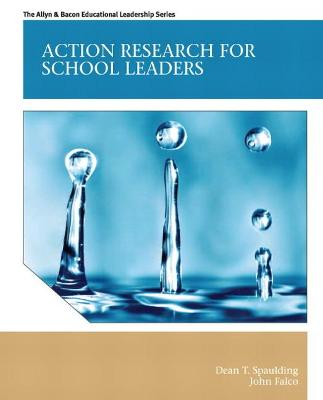 Action Research for School Leaders by Dean T. Spaulding, John Falco