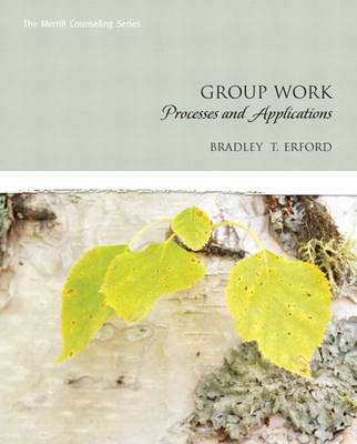 Group Work Processes and Applications by Bradley T. Erford