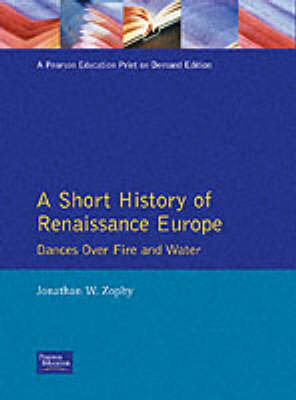 A Short History of Renaissance Europe Dances Over Fire and Water by Jonathan W. Zophy