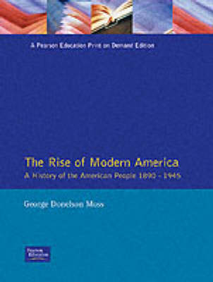 The Rise of Modern America A History of the American People, 1890-1945 by George Donelson Moss