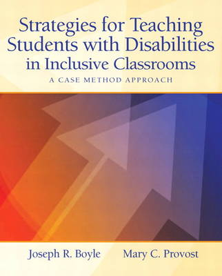 Strategies for Teaching Students with Disabilities in Inclusive Classrooms A Case Method Approach by Joseph R. Boyle, Mary C. Provost
