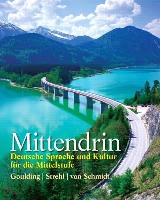 Mittendrin Deutsche Sprache und Kultur fur die Mittelstufe by Christine Goulding, Wiebke Strehl, Wolff OTTO, Karl F. Otto