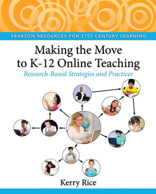 Making the Move to K-12 Online Teaching Research-Based Strategies and Practices by Kerry Rice