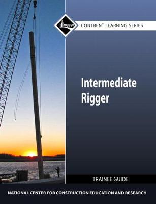 Intermediate Rigger Trainee Guide by NCCER