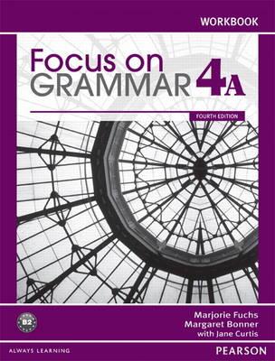 Focus on Grammar Workbook Split 4A by Marjorie Fuchs, Margaret Bonner