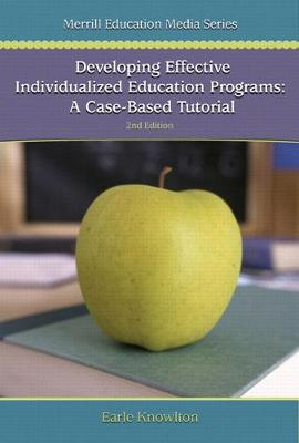 Developing Effective Individualized Education Programs A Case Based Tutorial by Earle Knowlton