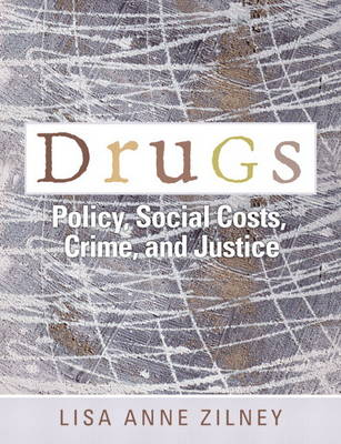 Drugs Policy, Social Costs, Crime, and Justice by Lisa Anne Zilney