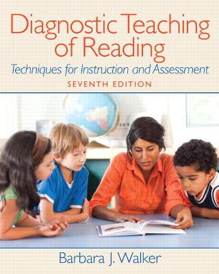 Diagnostic Teaching of Reading Techniques for Instruction and Assessment by Barbara J. Walker