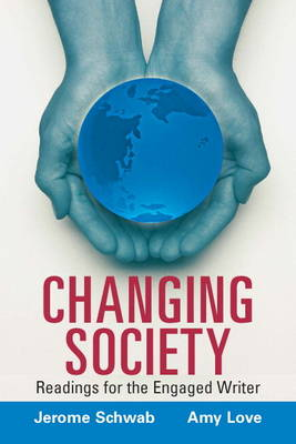 Changing Society Readings for the Engaged Writer by Jerome Schwab, Amy Love