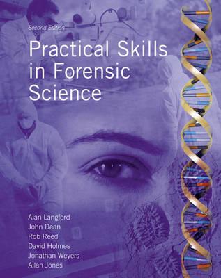 Practical Skills in Forensic Science by Alan Langford, John Dean, David Holmes, Rob Reed