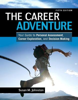 The Career Adventure Your Guide to Personal Assessment, Career Exploration, and Decision Making by Susan M. Johnston