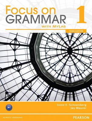 Focus on Grammar 1 with MyEnglishLab by Irene E. Schoenberg, Jay Maurer