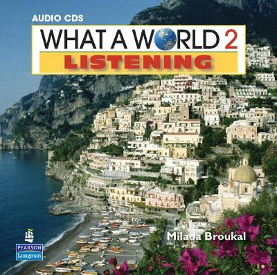 What a World Listening 2: Amazing Stories from Around the Globe, Classroom Audio CD by Milada Broukal