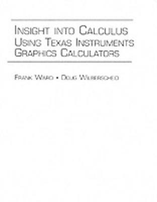 Insight Into Calculus Using Texas Instruments Graphics Calculators by Frank Ward, Doug Wilberscheid