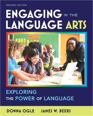 Engaging in the Language Arts Exploring the Power of Language by Donna Ogle, James W. Beers
