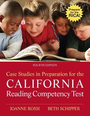 Case Studies in Preparation for the California Reading Competency Test by Joanne C Rossi, Beth E. Schipper