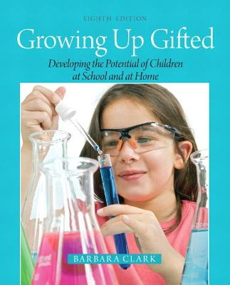 Growing Up Gifted Developing the Potential of Children at School and at Home by Barbara Clark