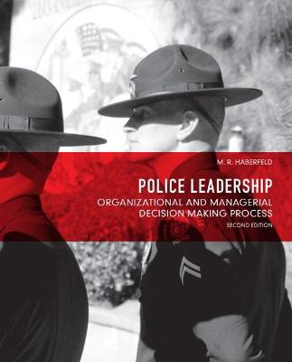 Police Leadership Organizational and Managerial Decision Making Process by Maria R. Haberfeld