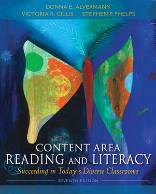 Content Area Reading and Literacy Succeeding in Today's Diverse Classrooms by Donna E. Alvermann, Victoria Ridgeway Gillis, Stephen F. Phelps