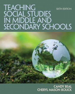 Teaching Social Studies in Middle and Secondary Schools by Candy Beal, Cheryl Mason-Bolick, Peter H. Martorella