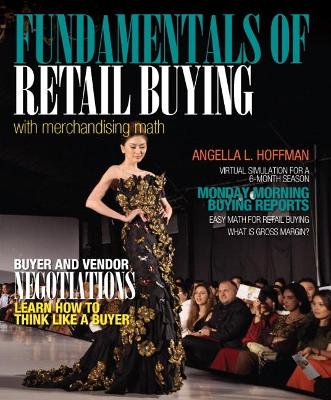 Fundamentals of Merchandising Math and Retail Buying by Angella L. Hoffman