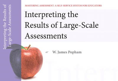 Interpreting the Results of Large-Scale Assessments, Mastering Assessment A Self-Service System for Educators. Pamphlet 9 by W. James Popham