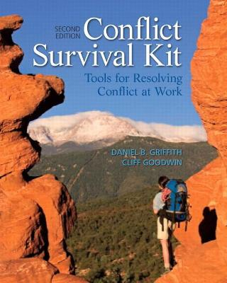 Conflict Survival Kit Tools for Resolving Conflict at Work by Daniel B. Griffith, Cliff Goodwin