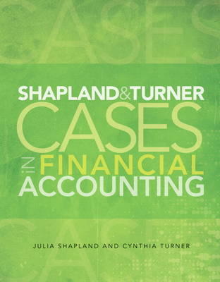 Shapland and Turner Cases in Financial Accounting by Julie Shapland, Cynthia Turner