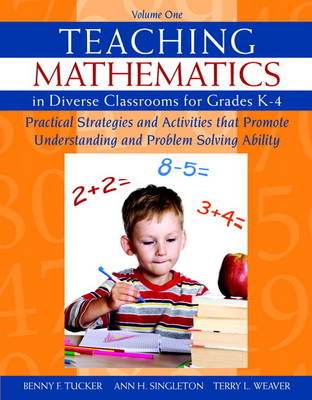 Teaching Mathematics in Diverse Classrooms for Grades K-4 Practical Strategies and Activities That Promote Understanding and Problem Solving Ability by Benny F. Tucker, Ann H. Singleton, Terry L. Weaver