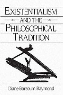 Existentialism and the Philosophical Tradition by Diane Raymond