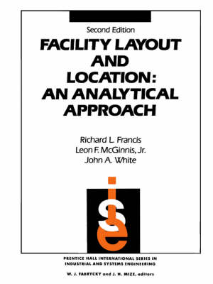 Facility Layout and Location An Analytical Approach by Leon F., Jr. McGinnis, Richard L. Francis, John A. White