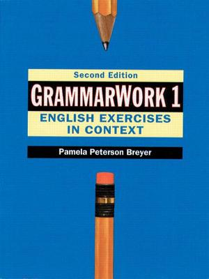 GrammarWork 1: English Exercises in Context by Pamela Peterson Breyer