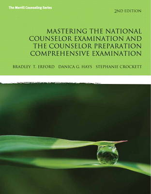 Mastering the National Counselor Exam and the Counselor Preparation Comprehensive Examination by Bradley T. Erford, Danica G. Hays, Stephanie Crockett