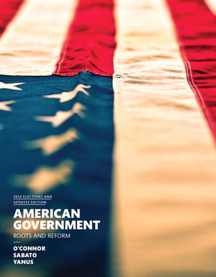 American Government, 2014 Elections and Updates Edition by Karen J. O'Connor, Larry J. Sabato, Alixandra B. Yanus