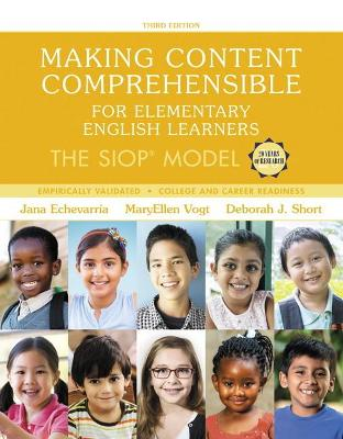 Making Content Comprehensible for Elementary English Learners The SIOP Model by MaryEllen J. Vogt, Jana J. Echevarria, Deborah J. Short