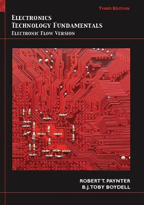 Electronics Technology Fundamentals Electron Flow Version by Robert T. Paynter, Toby Boydell