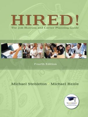 Hired! The Job Hunting and Career Planning Guide by Michael Stebleton, Michael Henle