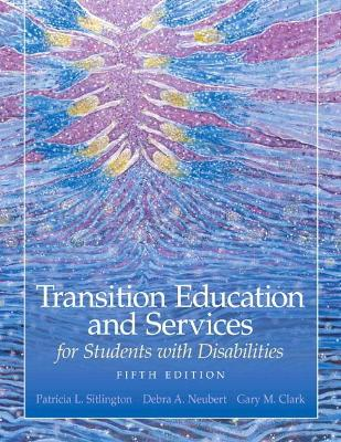 Transition Education and Services for Students with Disabilities by Patricia L. Sitlington, Debra A. Neubert, Gary M. Clark