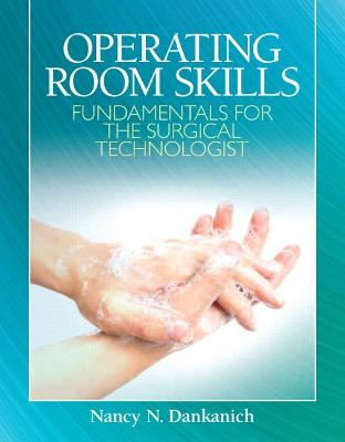 Operating Room Skills Fundamentals for the Surgical Technologist by Nancy Dankanich