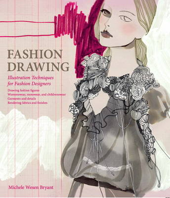Fashion Drawing Illustration Techniques for Fashion Designers by Michele Wesen Bryant