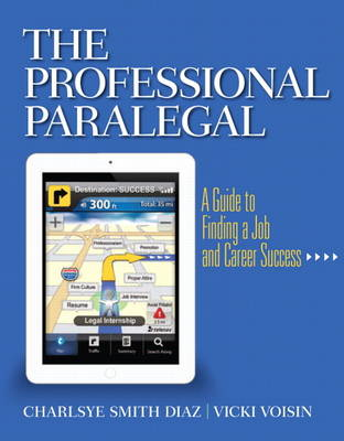 The Professional Paralegal A Guide to Finding a Job and Career Success by Charlsye Smith Diaz, Vicky Voisin