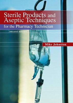 Sterile Products and Aseptic Techniques for the Pharmacy Technician by Mike Johnston, Jeff Gricar