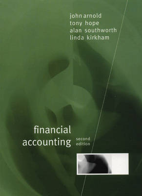 Financial Accounting by John Arnold, Tony Hope, Alan Southworth, Linda Kirkham