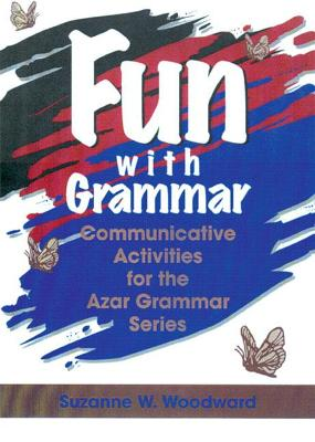 Fun with Grammar Fun with Grammar: Communicative Activities for the Azar Grammar Series Beginner, Photocopiable by Suzanne W. Woodward