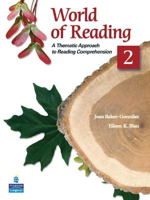World of Reading 2: A Thematic Approach to Reading Comprehension by Joan Baker-Gonzalez, Eileen K. Blau
