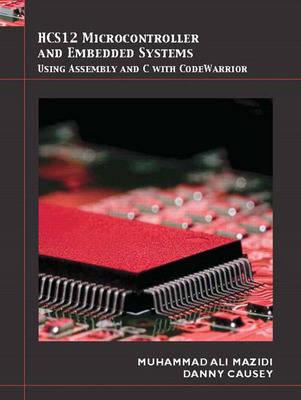 HCS12 Microcontrollers and Embedded Systems by Muhammad Ali Mazidi, Danny Causey, Janice G. Mazidi