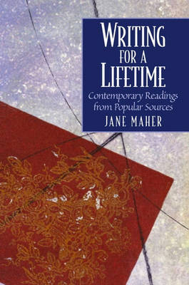 Writing for a Lifetime Contemporary Readings from Popular Sources by Jane Maher